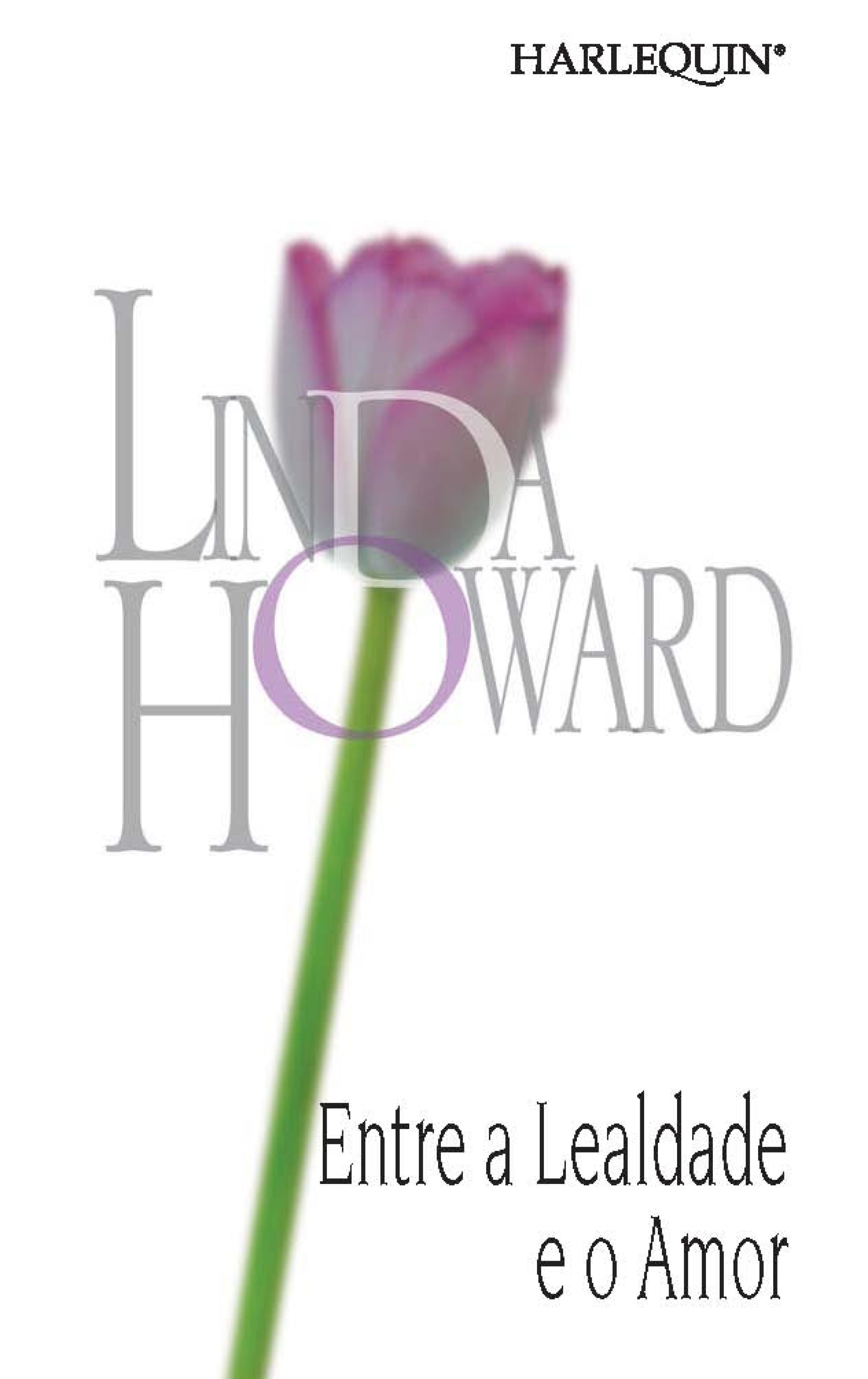 Linda Howard Entre a lealdade e o amor linda ronstadt linda ronstadt heart like a wheel
