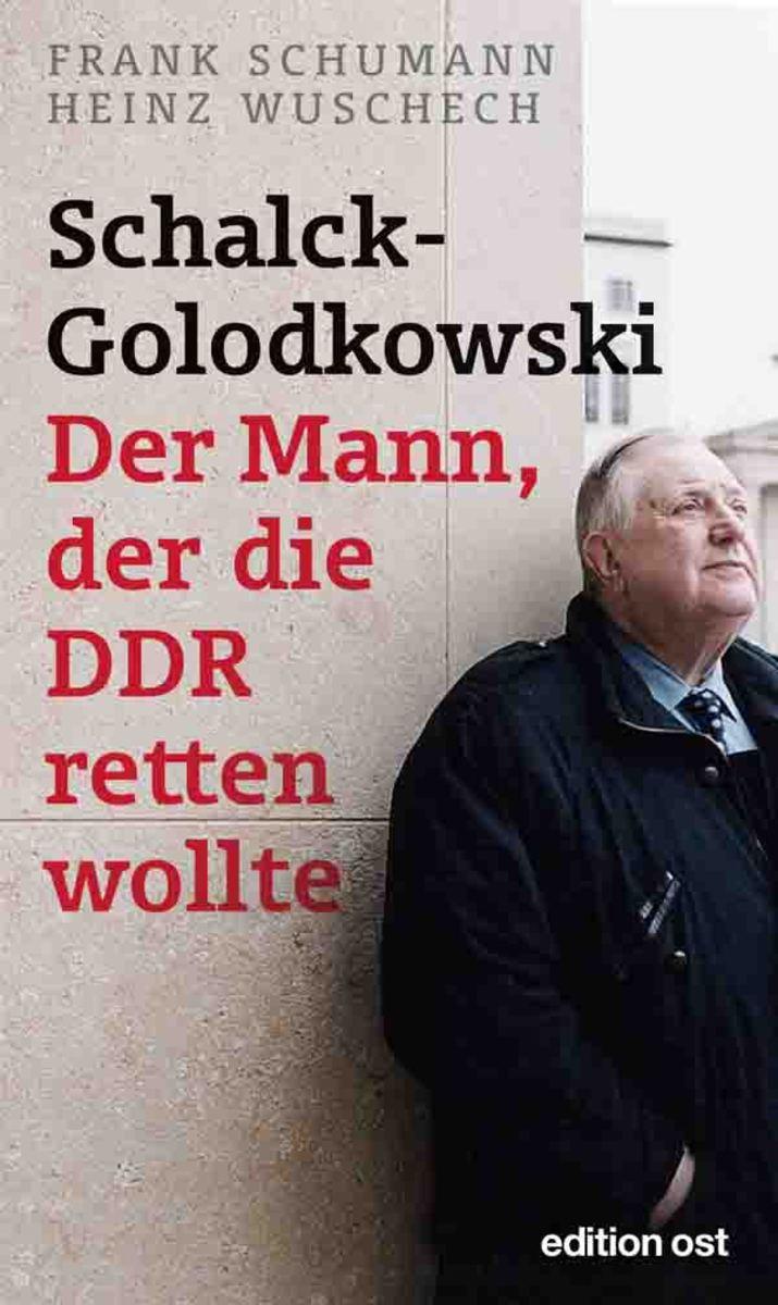 Frank Schumann Schalck-Golodkowski: Der Mann, der die DDR retten wollte klaus behling die kriminalgeschichte der ddr