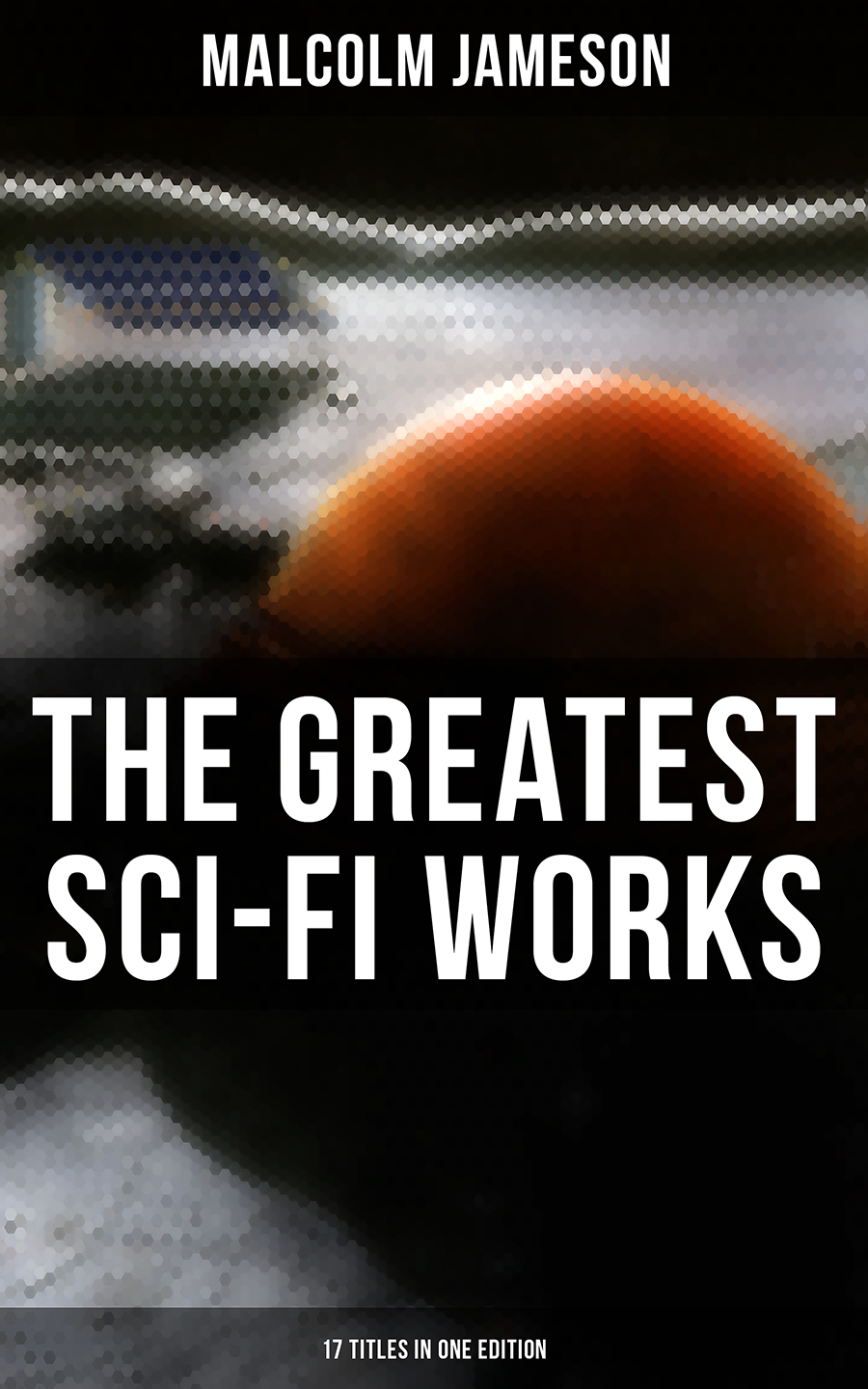 Malcolm Jameson The Greatest Sci-Fi Works of Malcolm Jameson – 17 Titles in One Edition malcolm kemp extreme events robust portfolio construction in the presence of fat tails