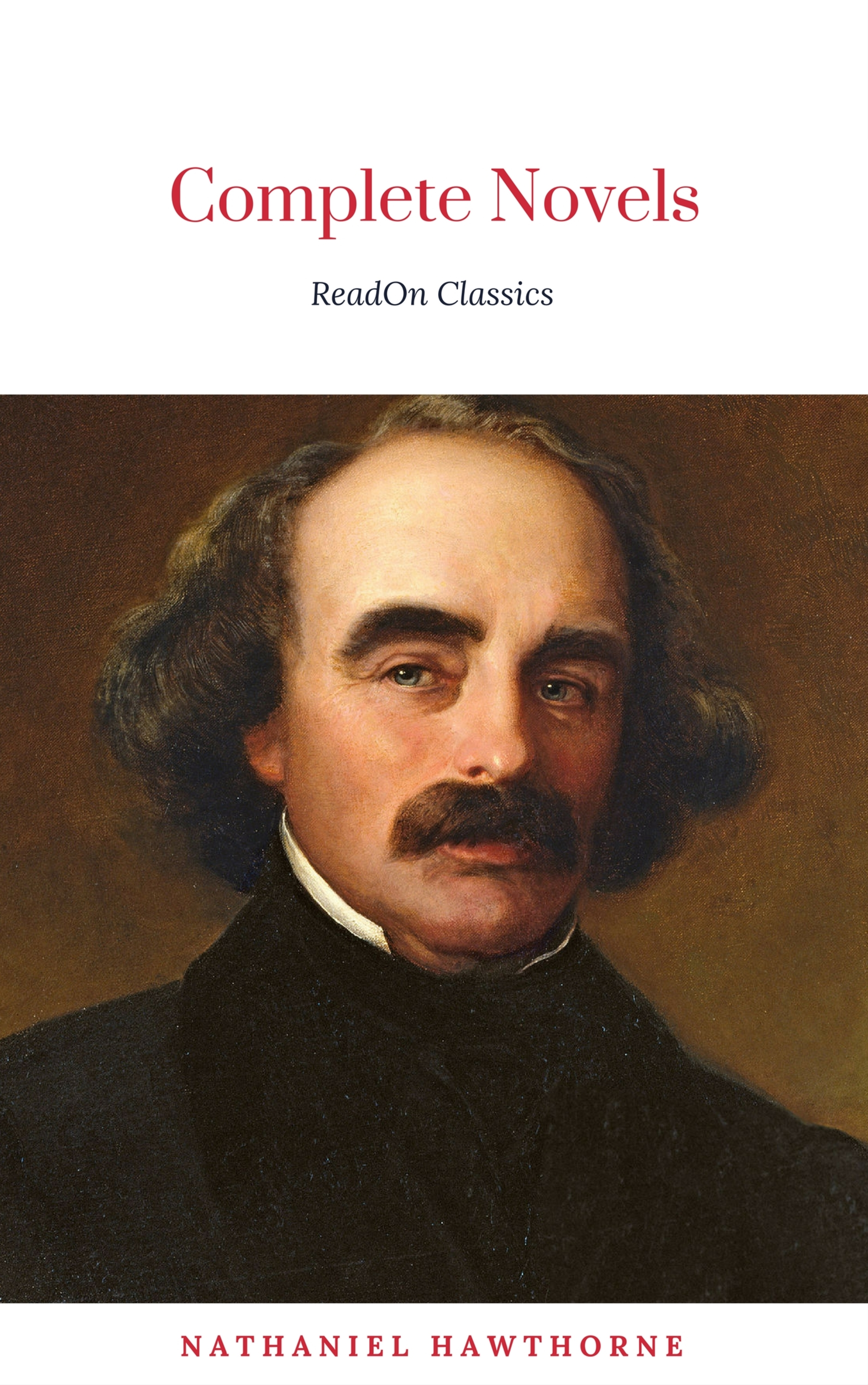 ReadOn Classics The Complete Works of Nathaniel Hawthorne: Novels, Short Stories, Poetry, Essays, Letters and Memoirs (Illustrated Edition): The Scarlet Letter with its ... Romance, Tanglewood Tales, Birthmark, Ghost