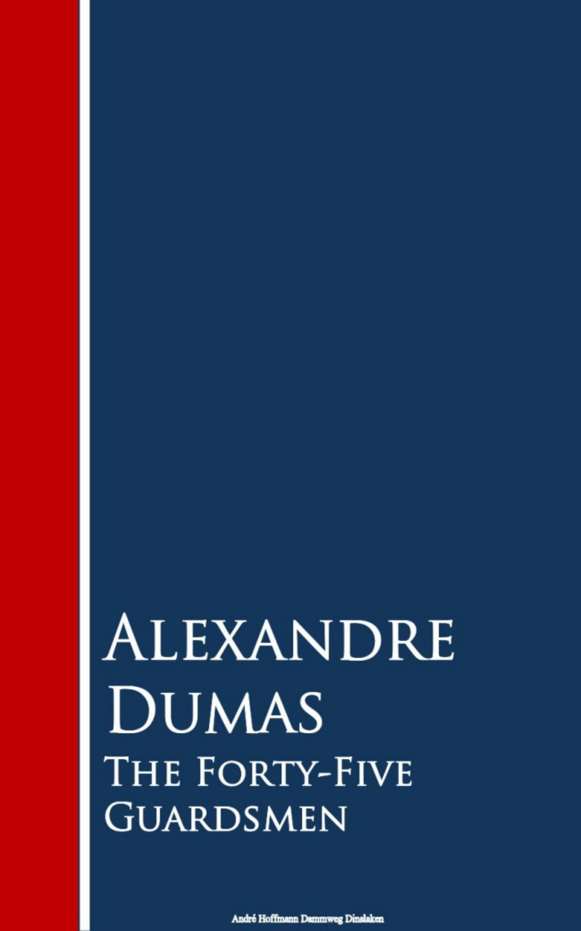 Alexandre Dumas The Forty-Five Guardsmen the first forty days