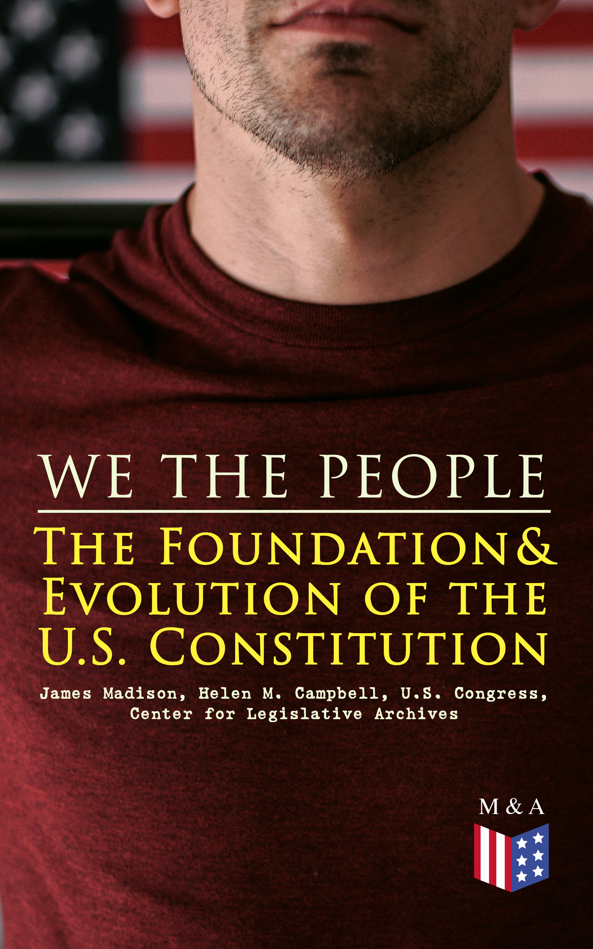 Madison James We the People: The Foundation & Evolution of the U.S. Constitution james madison cutts the conquest of california and new mexico