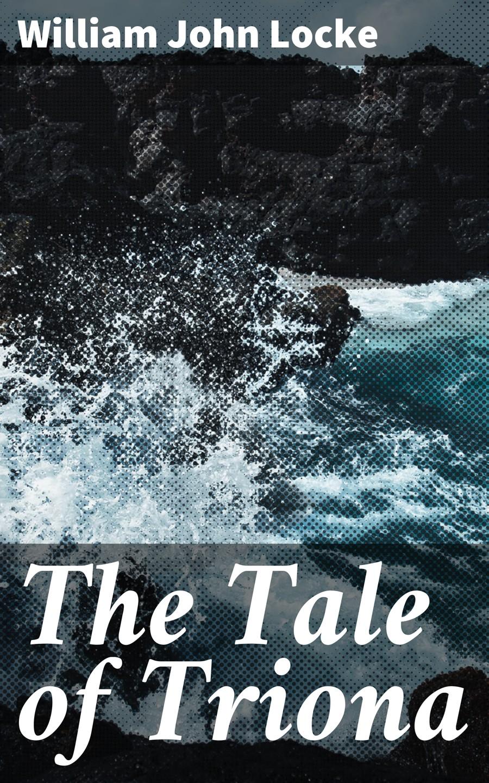 William John Locke The Tale of Triona beckford william vathek an arabian tale