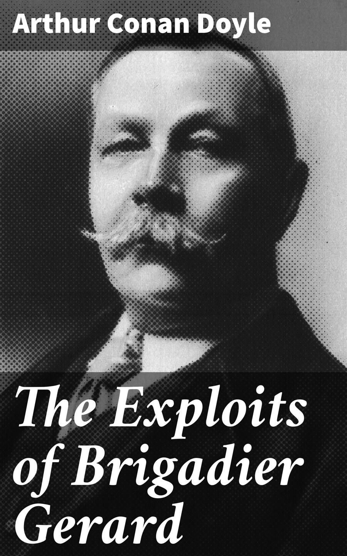 Фото - Arthur Conan Doyle The Exploits of Brigadier Gerard arthur conan doyle the exploits of brigadier gerard