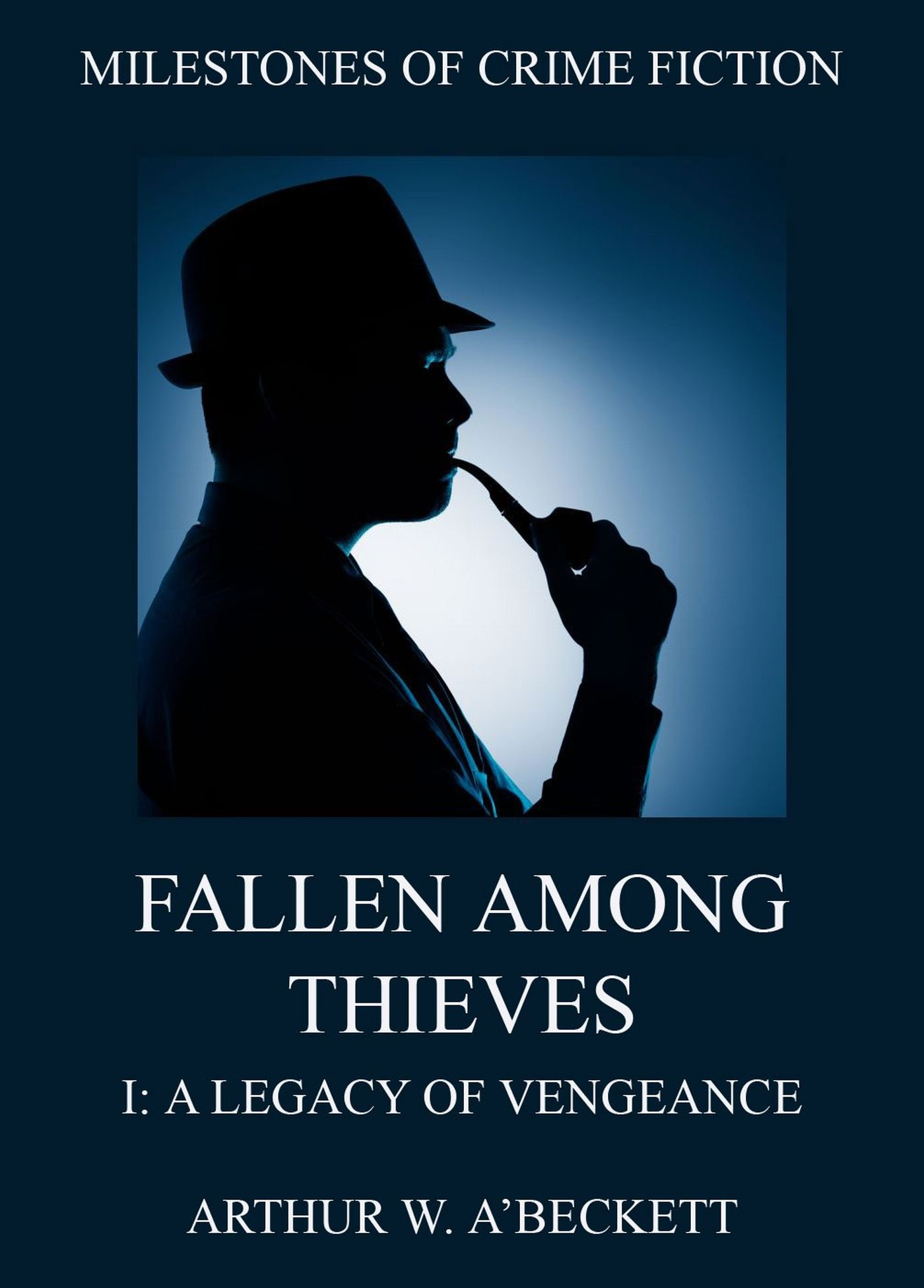 Arthur William A'Beckett Fallen Among Thieves I: A Legacy Of Vengeance legacy a