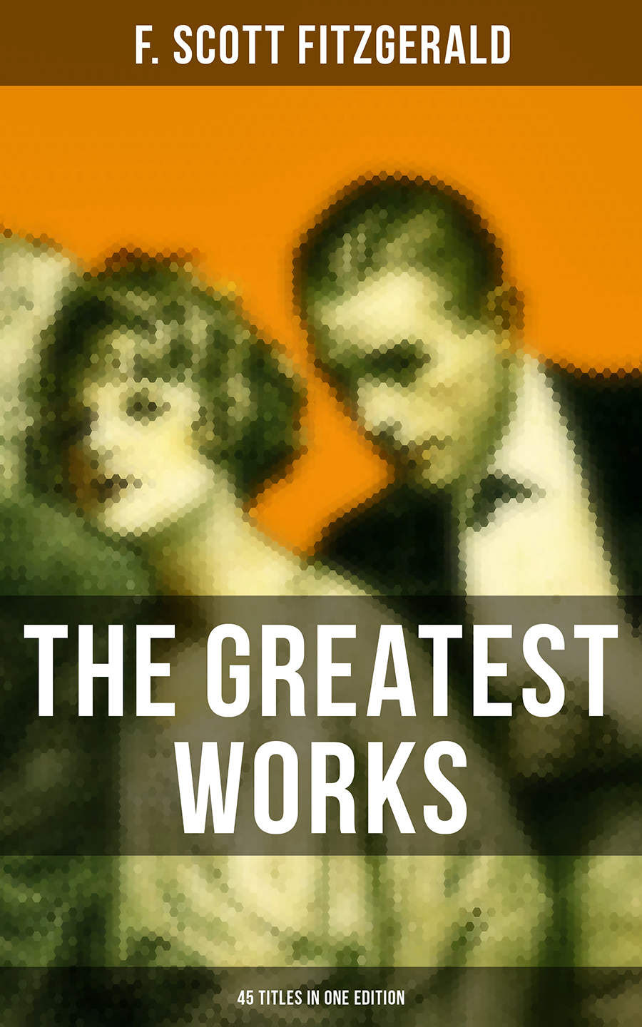 F. Scott Fitzgerald The Greatest Works of F. Scott Fitzgerald - 45 Titles in One Edition f scott fitzgerald the last tycoon isbn 978 5 521 07031 2