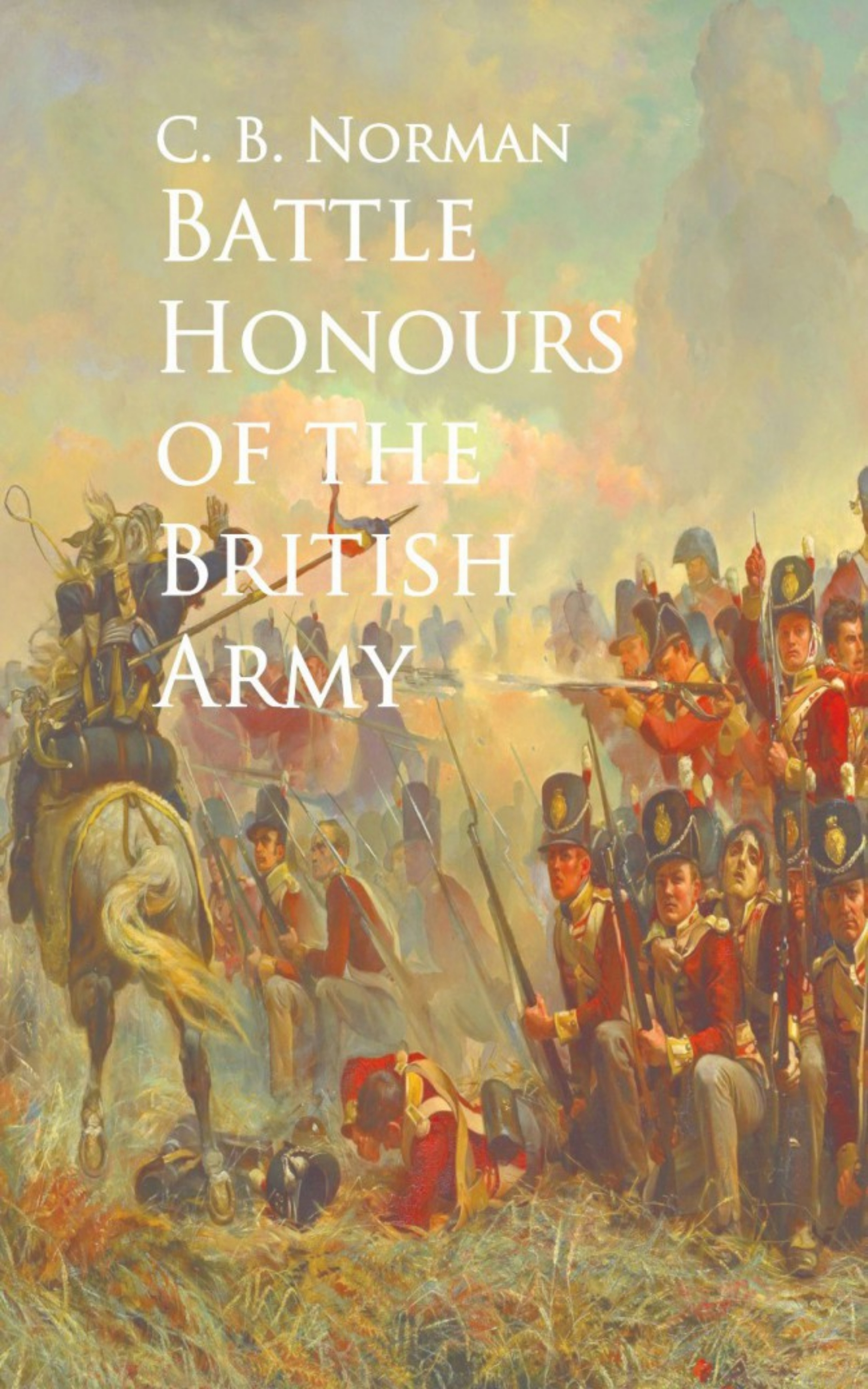 C. B. Norman Battle Honours of the British Army army of lovers army of lovers big battle of egos
