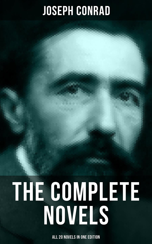 Joseph Conrad THE COMPLETE NOVELS OF JOSEPH CONRAD (All 20 Novels in One Edition) цена