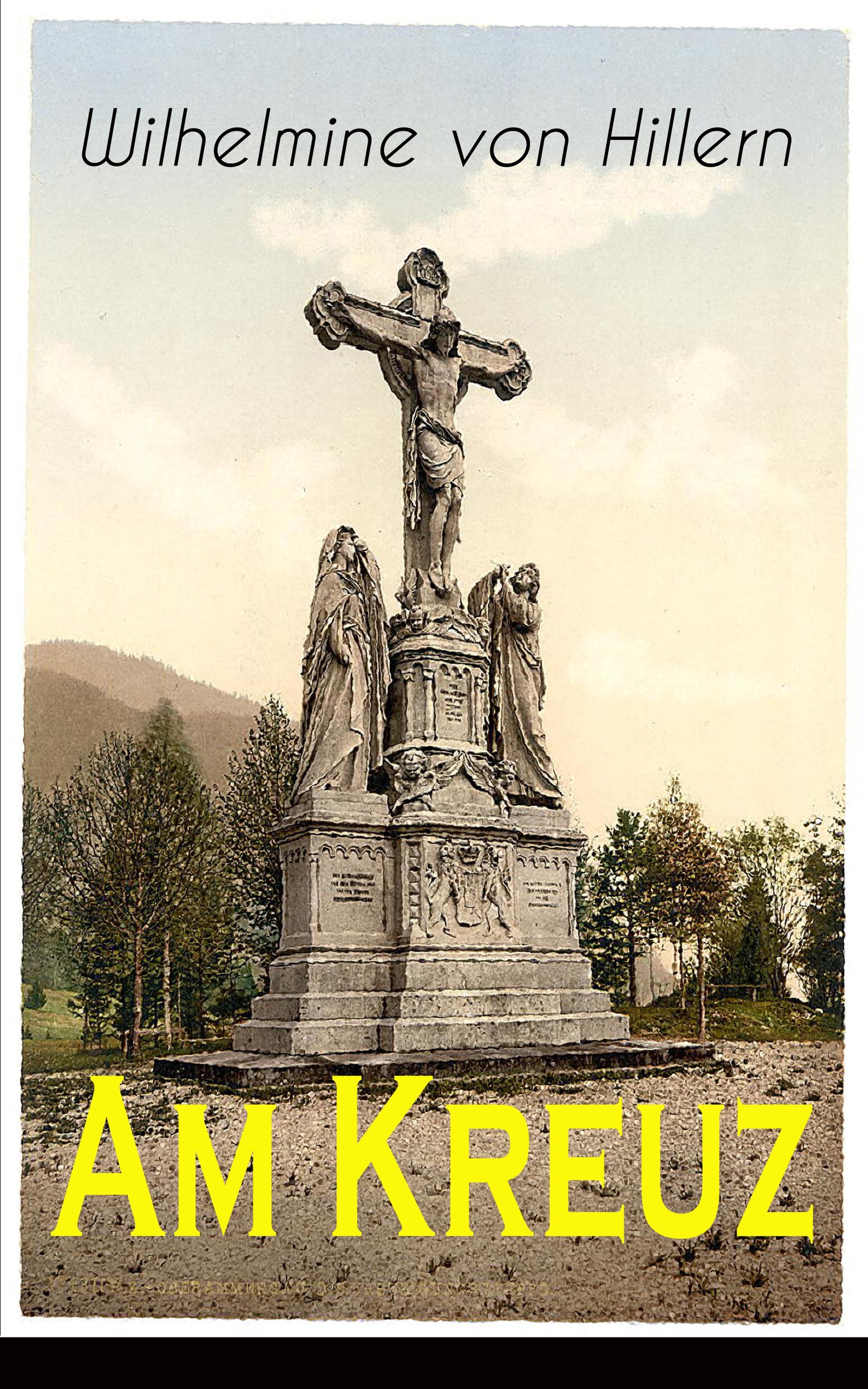 Wilhelmine von Hillern Am Kreuz