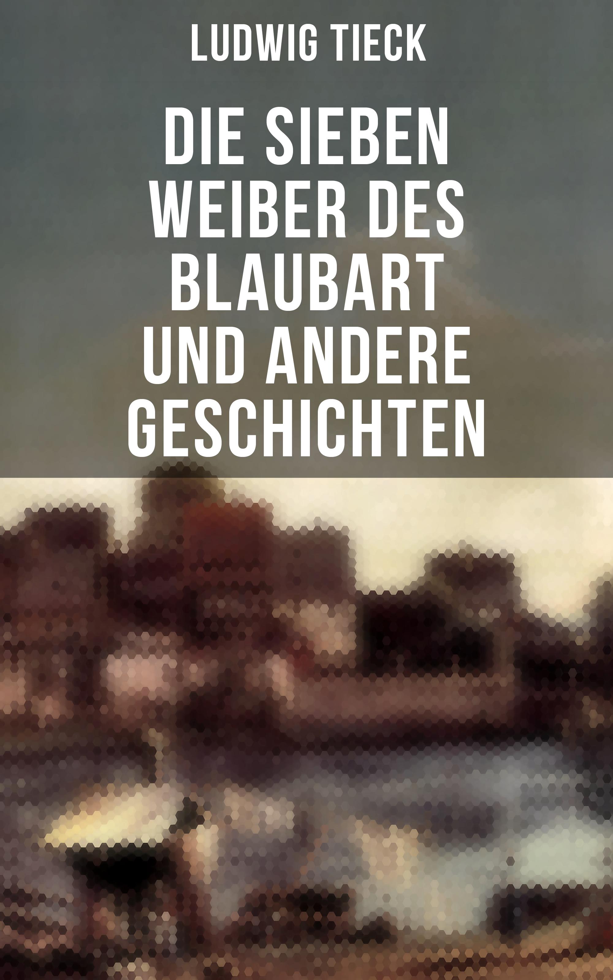 цена Людвиг Тик Die sieben Weiber des Blaubart und andere Geschichten онлайн в 2017 году