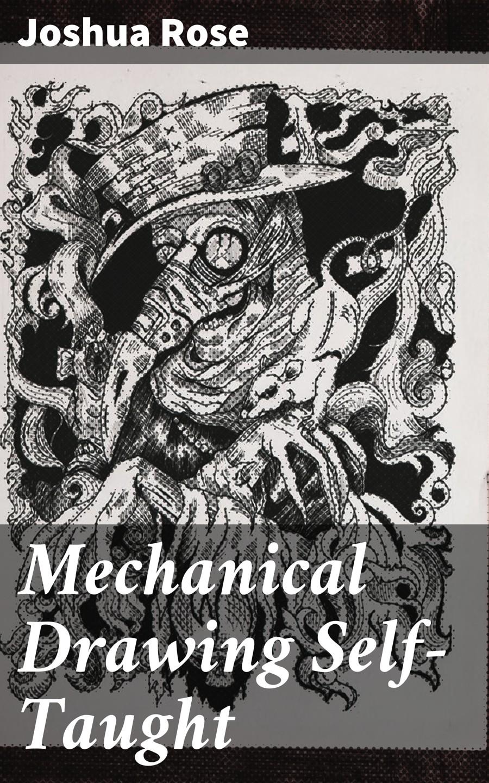 Joshua Rose Mechanical Drawing Self-Taught