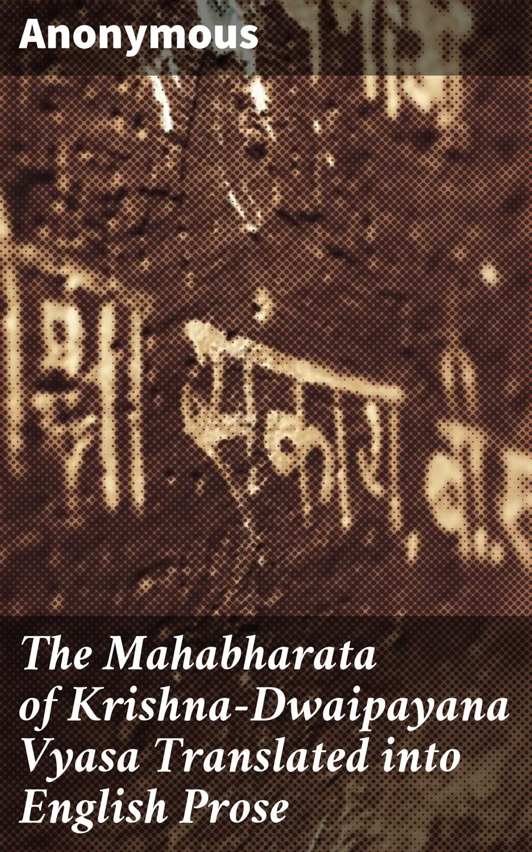 Anonymous The Mahabharata of Krishna-Dwaipayana Vyasa Translated into English Prose anonymous greensleeves english folk songs