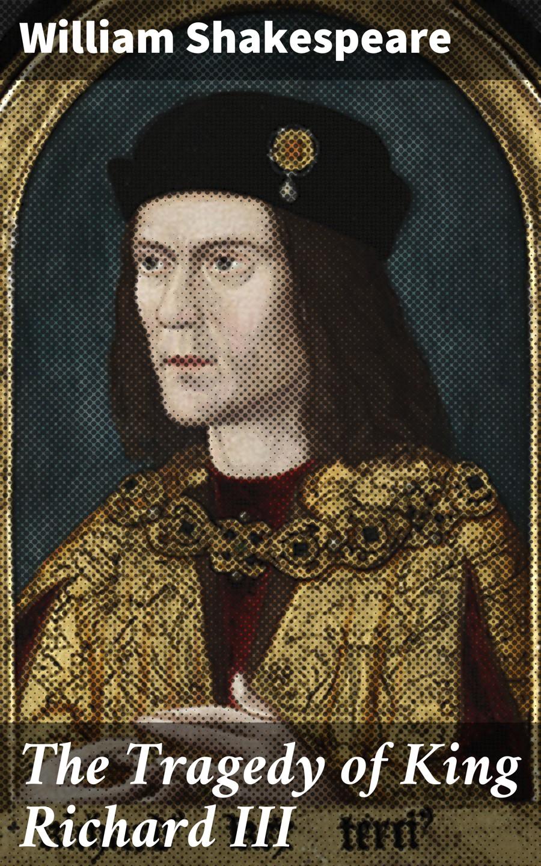 Уильям Шекспир The Tragedy of King Richard III уильям шекспир the tragedy of coriolanus