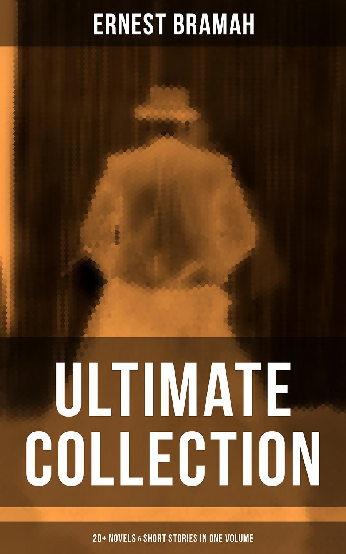 Bramah Ernest ERNEST BRAMAH Ultimate Collection: 20+ Novels & Short Stories in One Volume ernest doin le diner interrompu