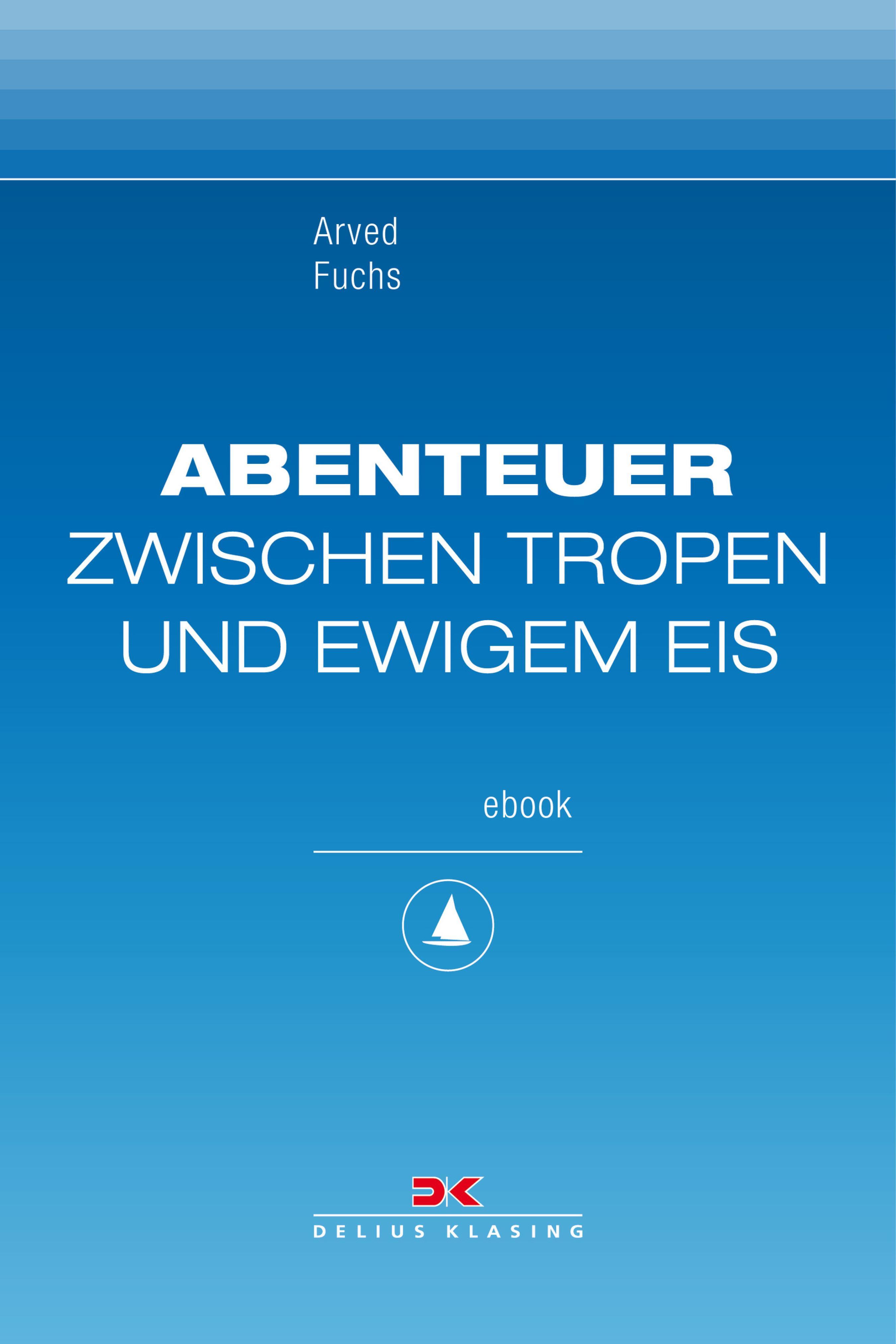 Arved Fuchs Abenteuer zwischen Tropen und ewigem Eis цена и фото