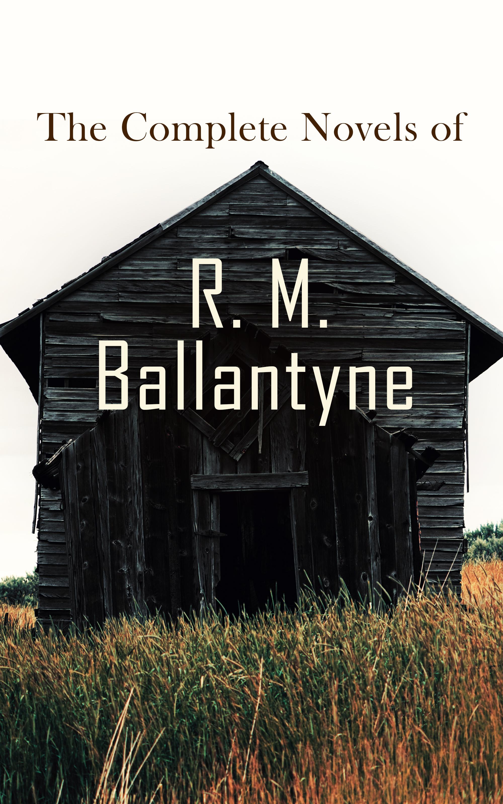 R. M. Ballantyne The Complete Novels of R. M. Ballantyne m r