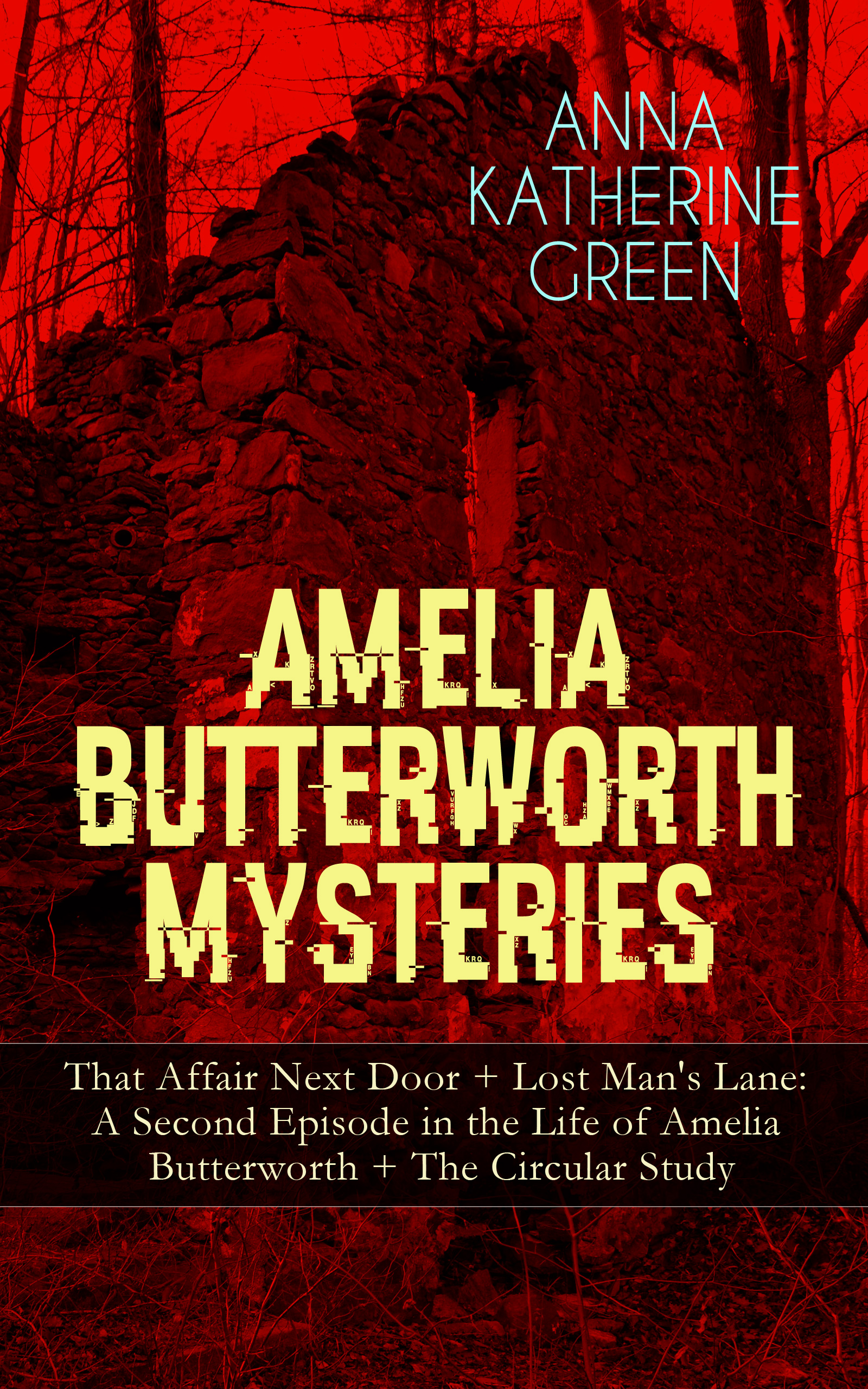 Anna Katharine Green AMELIA BUTTERWORTH MYSTERIES: That Affair Next Door + Lost Man's Lane: A Second Episode in the Life of Amelia Butterworth + The Circular Study missy tippens the guy next door