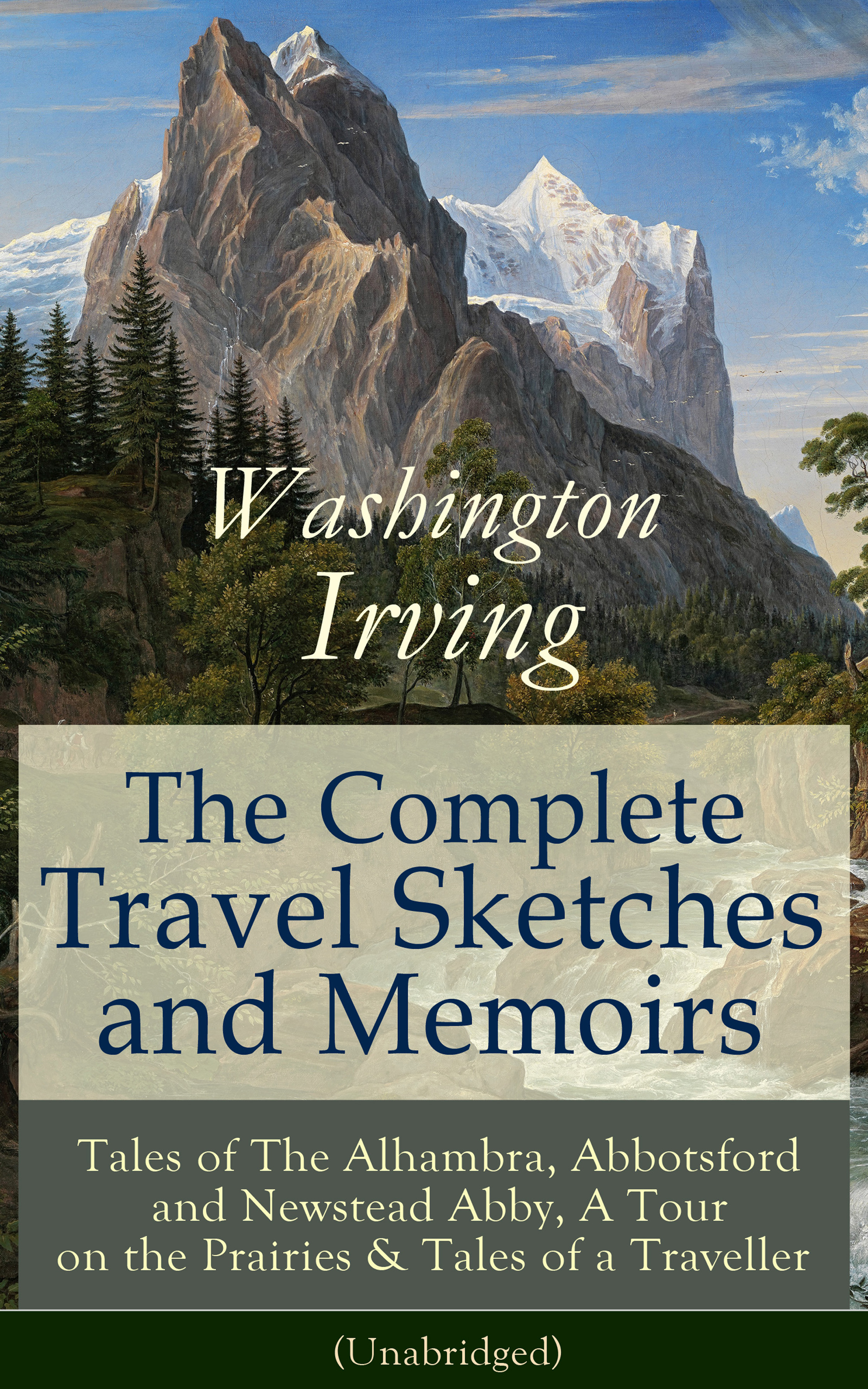 the complete travel sketches and memoirs of washington irving tales of the alhambra abbotsford and newstead abby a tour on the prairies tales of a tra