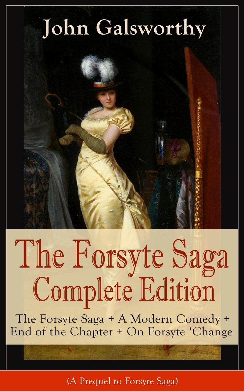 John Galsworthy The Forsyte Saga Complete Edition: The Forsyte Saga + A Modern Comedy + End of the Chapter + On Forsyte 'Change (A Prequel to Forsyte Saga) korvac saga
