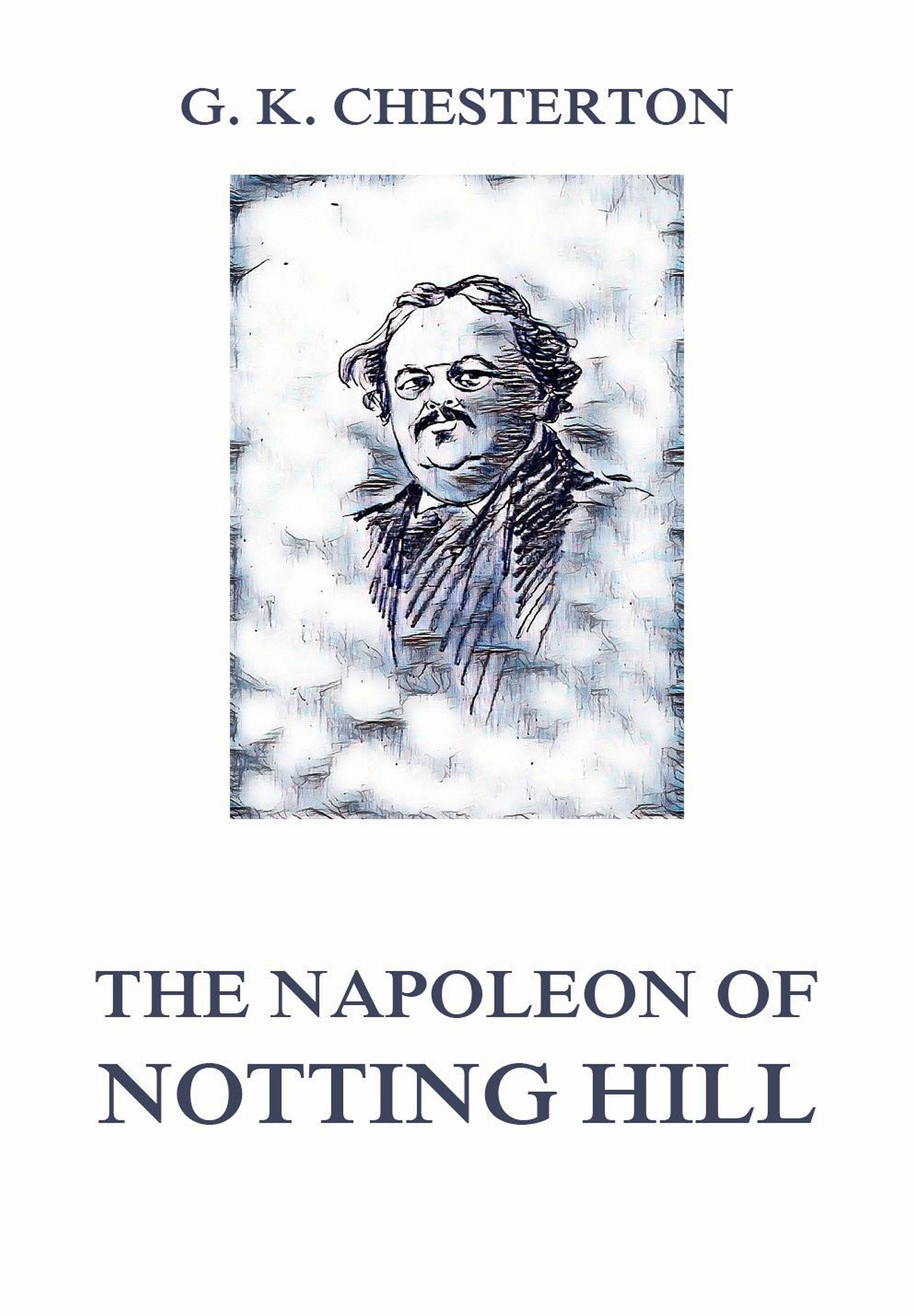 Гилберт Кит Честертон The Napoleon of Notting Hill g k chesterton the napoleon of notting hill