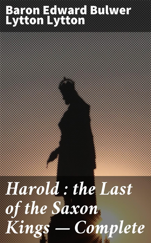 Baron Edward Bulwer Lytton Lytton Harold : the Last of the Saxon Kings — Complete tina davis hess the last oil baron