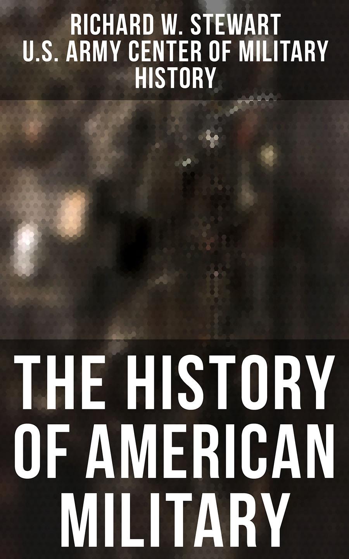 Richard W. Stewart The History of American Military brad lookingbill d the american military a narrative history isbn 9781118609422