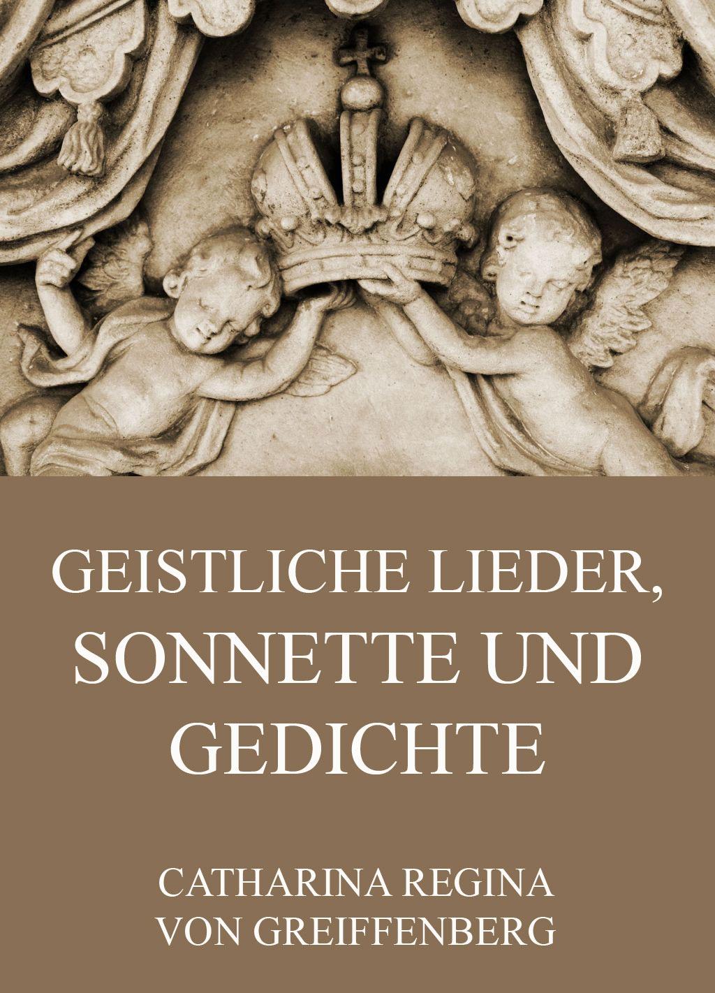 Catharina Regina von Greiffenberg Geistliche Lieder, Sonnette und Gedichte johann roling geistliche lieder und oden