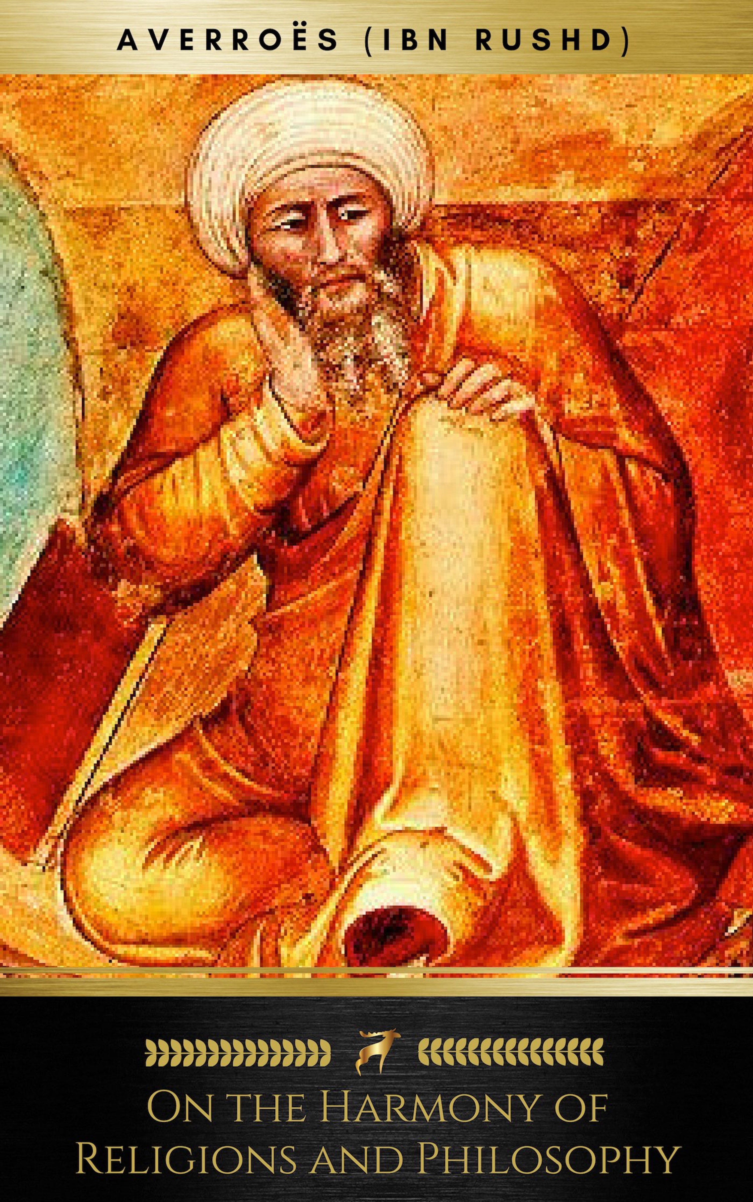Ibn Rushd On the Harmony of Religions and Philosophy (Golden Deer Classics)