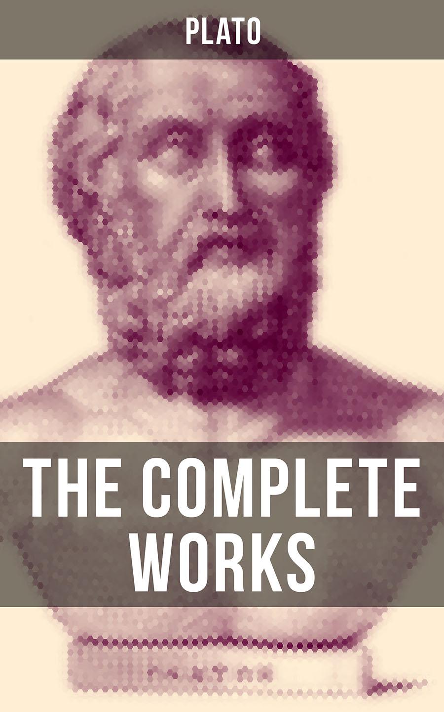 Plato THE COMPLETE WORKS OF PLATO plato dialogues of plato