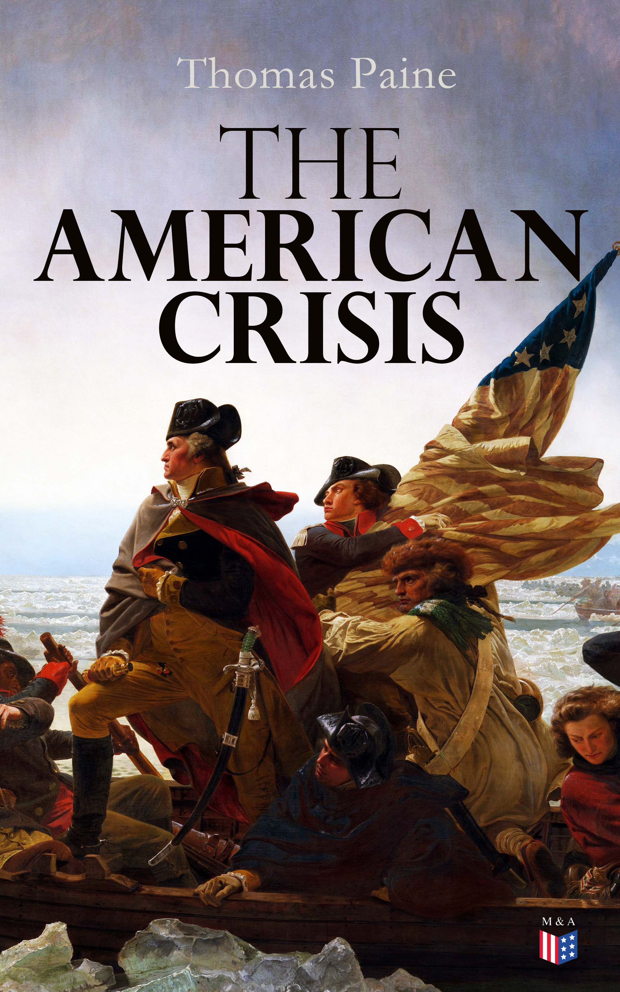 Thomas Paine The American Crisis thomas paine the political works of thomas paine secretary for foreign affairs to the congress of the united
