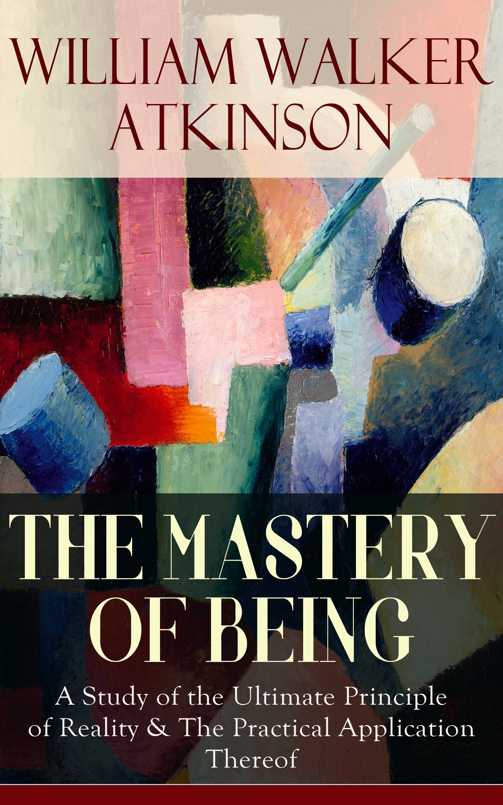 цена на William Walker Atkinson THE MASTERY OF BEING - A Study of the Ultimate Principle of Reality & The Practical Application Thereof