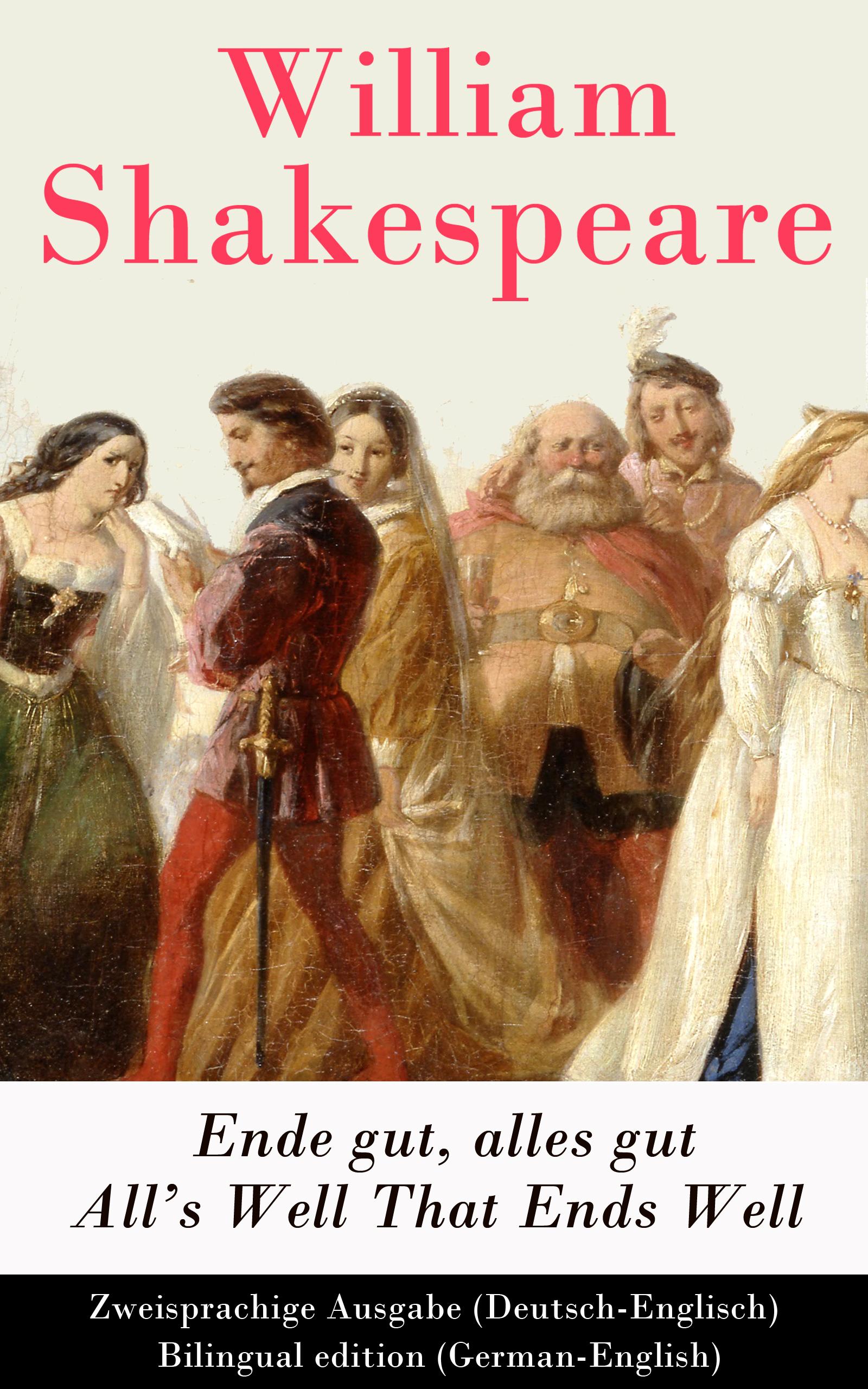 Уильям Шекспир Ende gut, alles gut / All's Well That Ends Well (Deutsch-Englisch) / Bilingual edition (German-English) полусапоги gut gut mp002xw19pzd