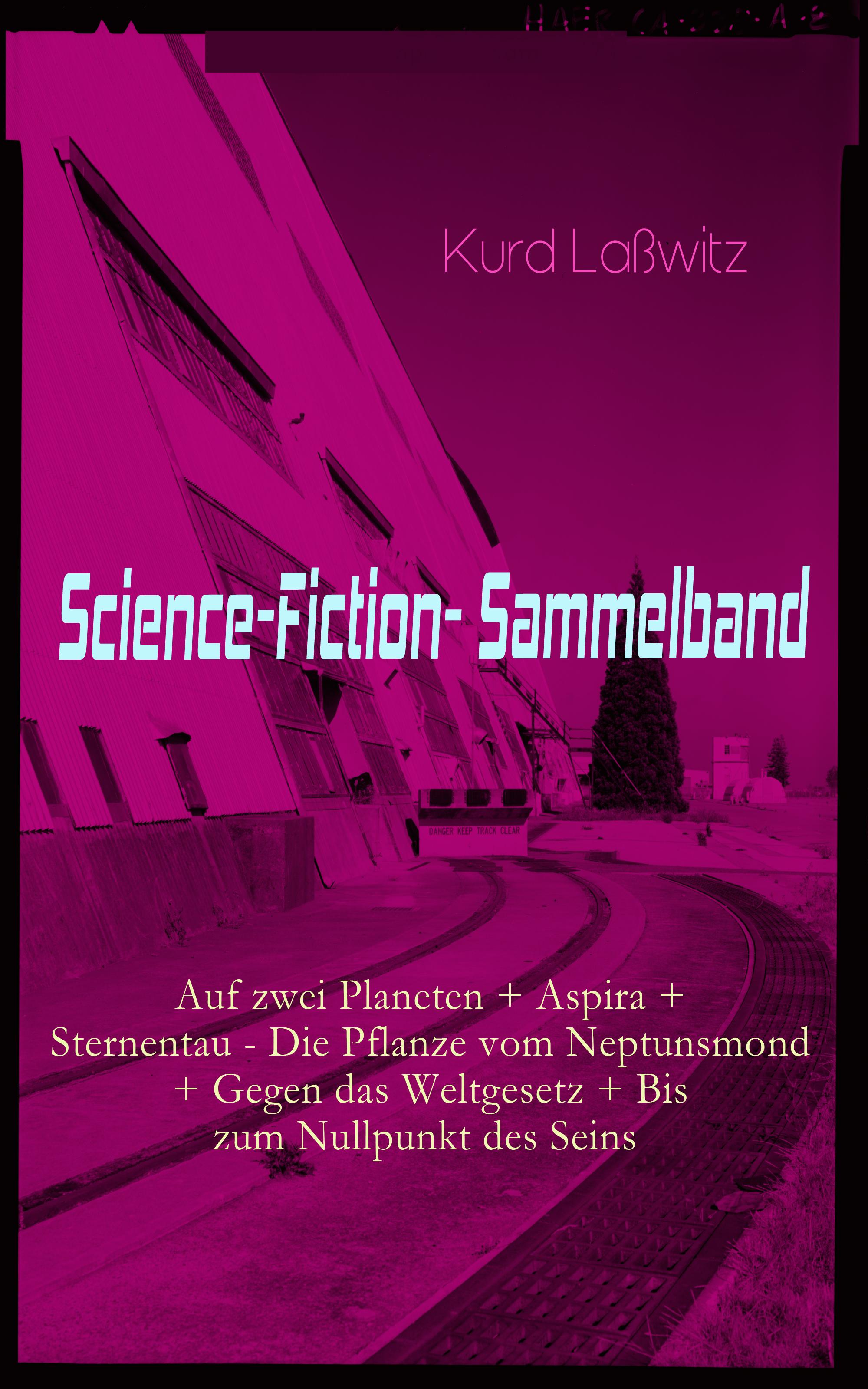 Kurd Laßwitz Science-Fiction- Sammelband: Auf zwei Planeten + Aspira + Sternentau - Die Pflanze vom Neptunsmond + Gegen das Weltgesetz + Bis zum Nullpunkt des Seins