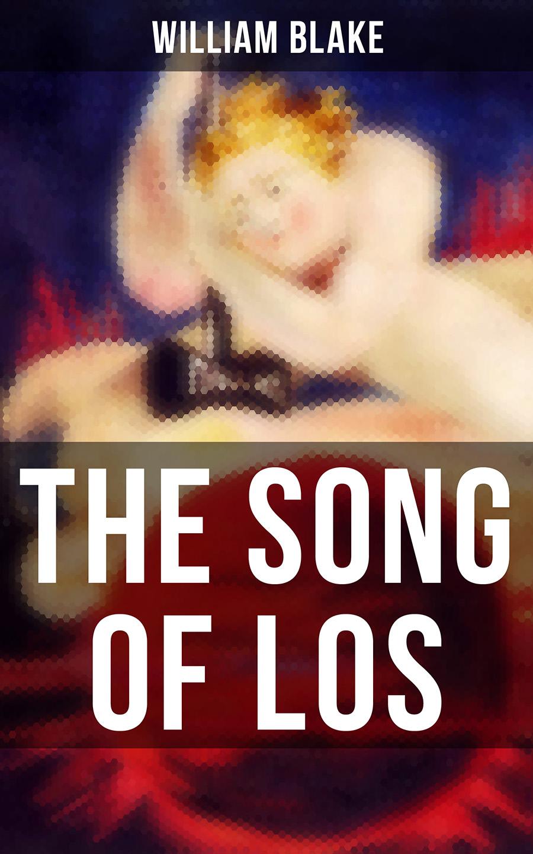 three the los Уильям Блейк THE SONG OF LOS