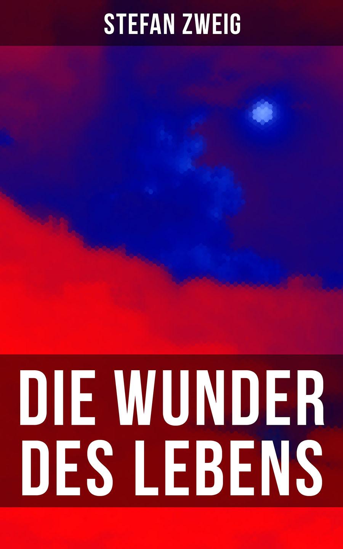 Stefan Zweig Stefan Zweig: Die Wunder des Lebens