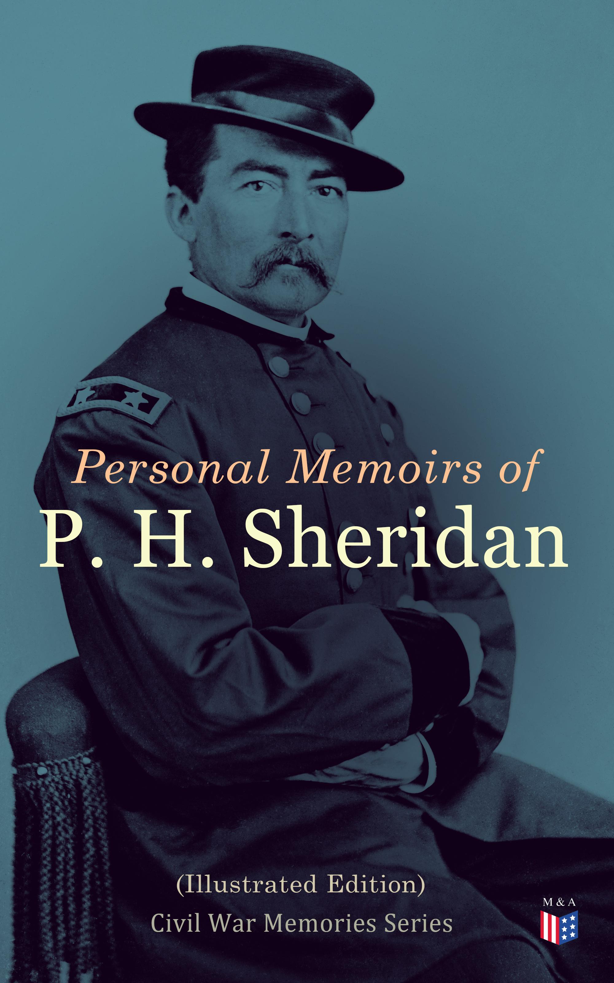 Philip Henry Sheridan Personal Memoirs of P. H. Sheridan (Illustrated Edition) lynette sheridan burns understanding journalism