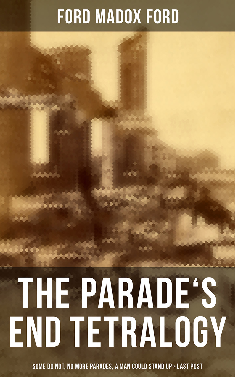 Ford Madox Ford The Parade's End Tetralogy: Some Do Not, No More Parades, A Man Could Stand Up & Last Post ford madox ford koniec defilady