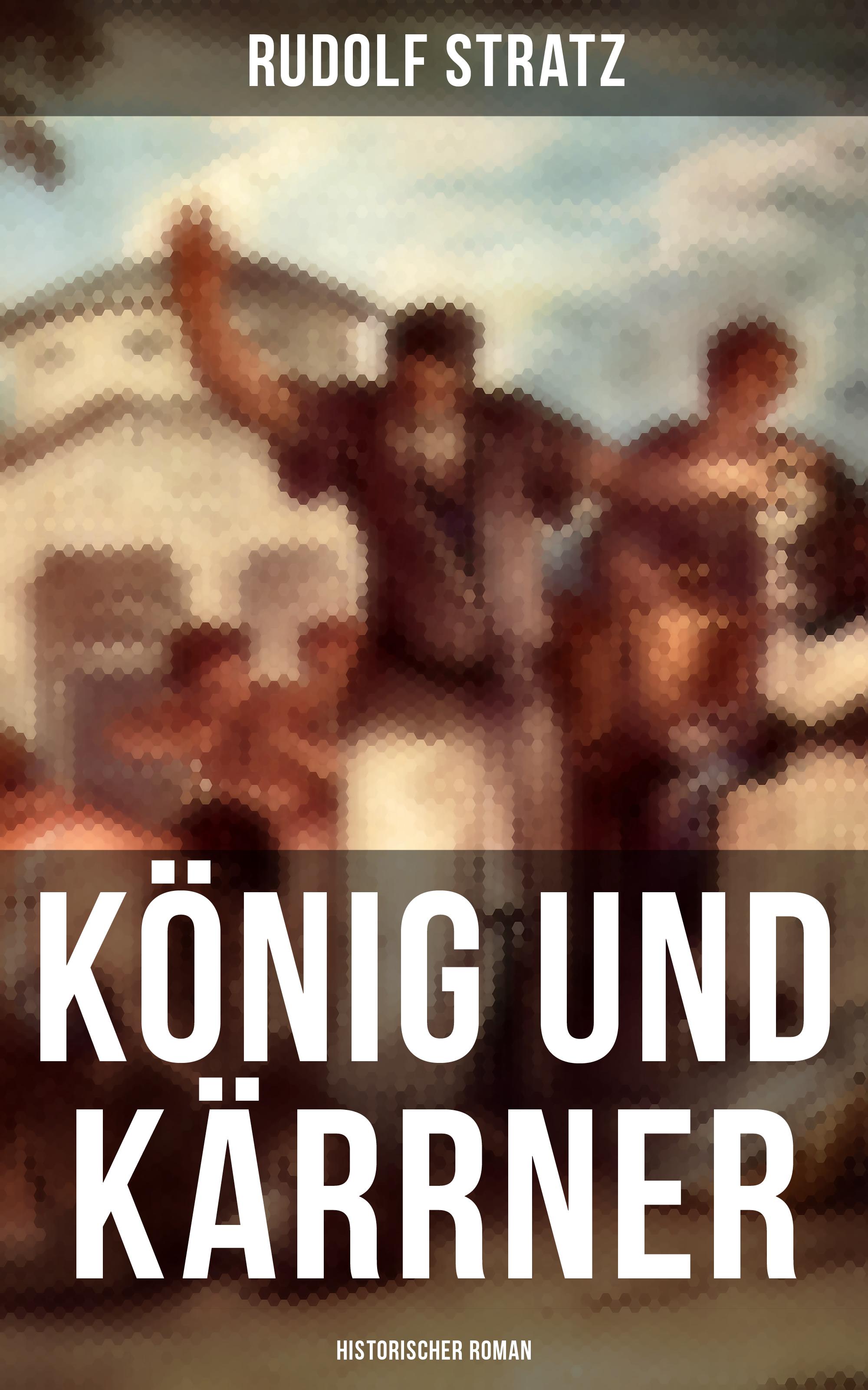 Rudolf Stratz König und Kärrner: Historischer Roman