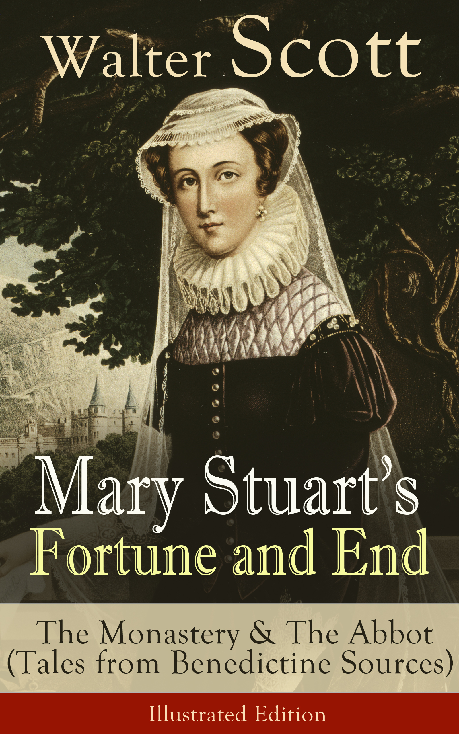 Walter Scott Mary Stuart's Fortune and End: The Monastery & The Abbot (Tales from Benedictine Sources) - Illustrated Edition scott w the abbot