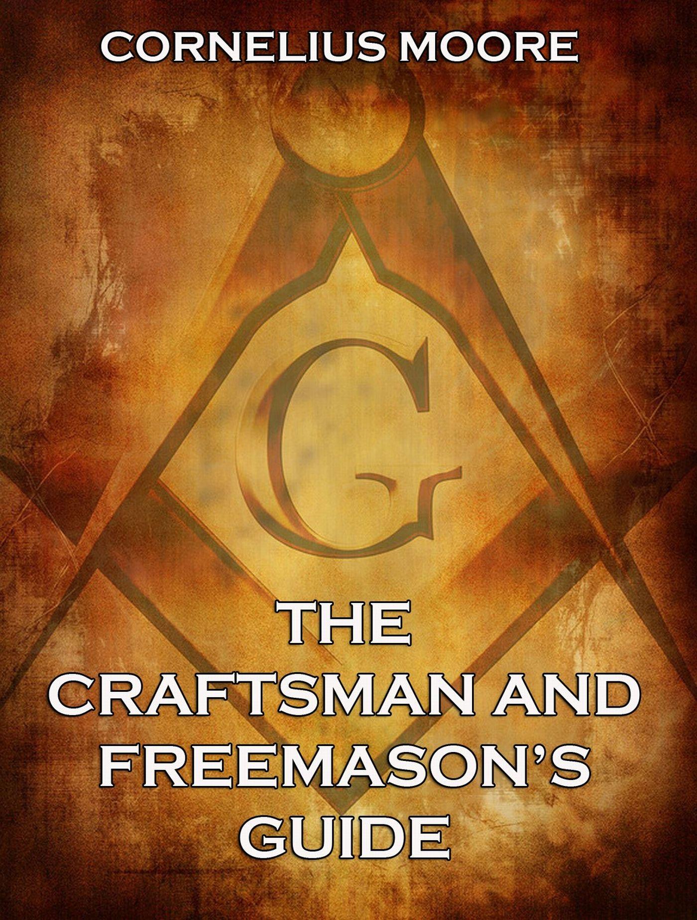 цена на Cornelius Moore The Craftsman and Freemason's Guide