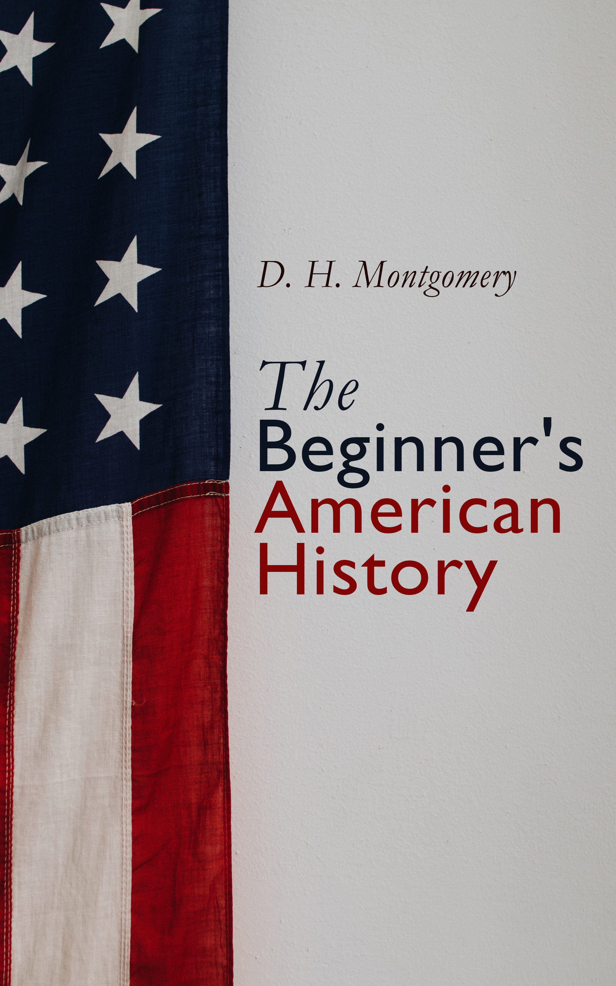 D. H. Montgomery The Beginner's American History