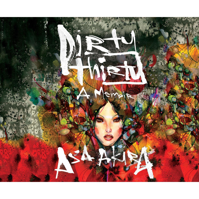 Asa Akira Dirty Thirty - A Memoir (Unabridged)