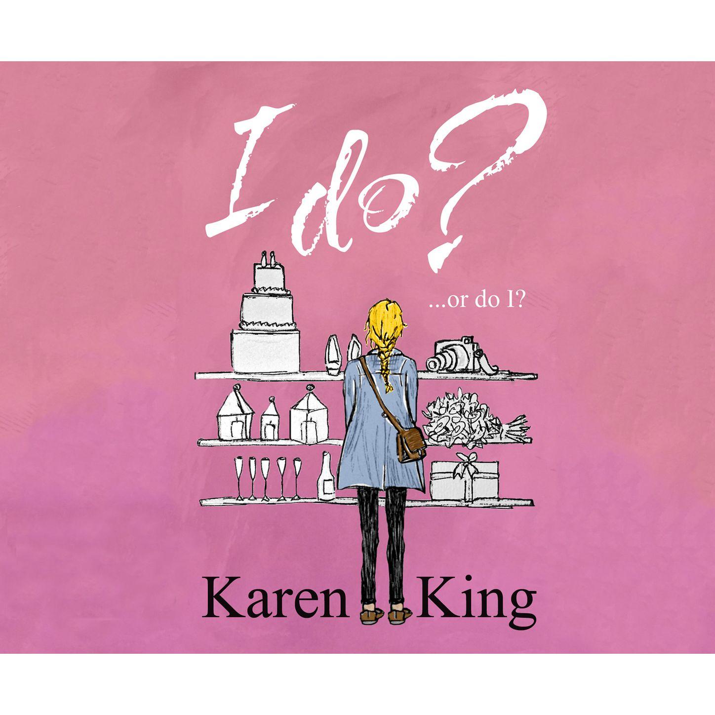 Karen King I Do - or Do I? (Unabridged) недорого