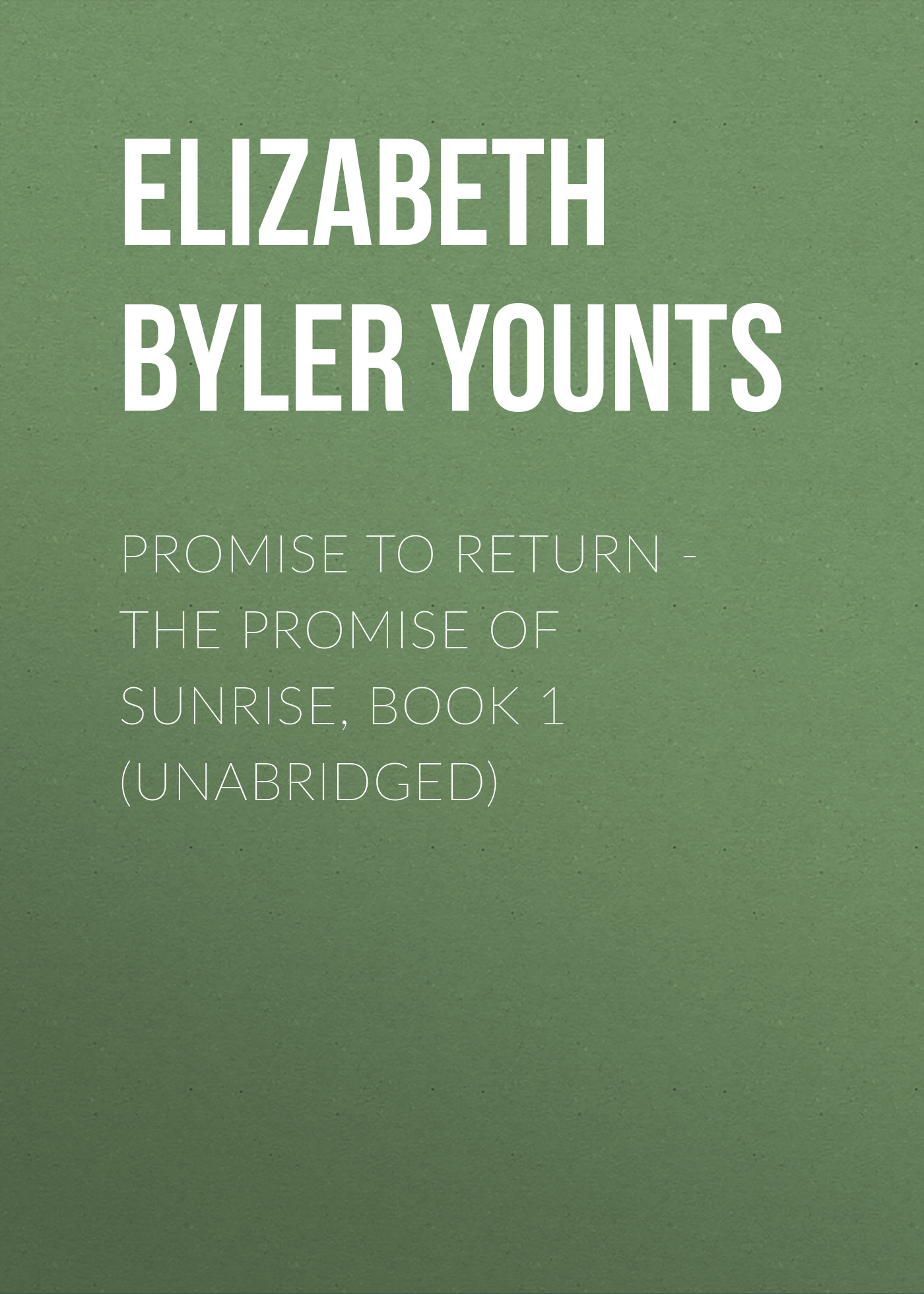 Elizabeth Byler Younts Promise to Return - The Promise of Sunrise, Book 1 (Unabridged)