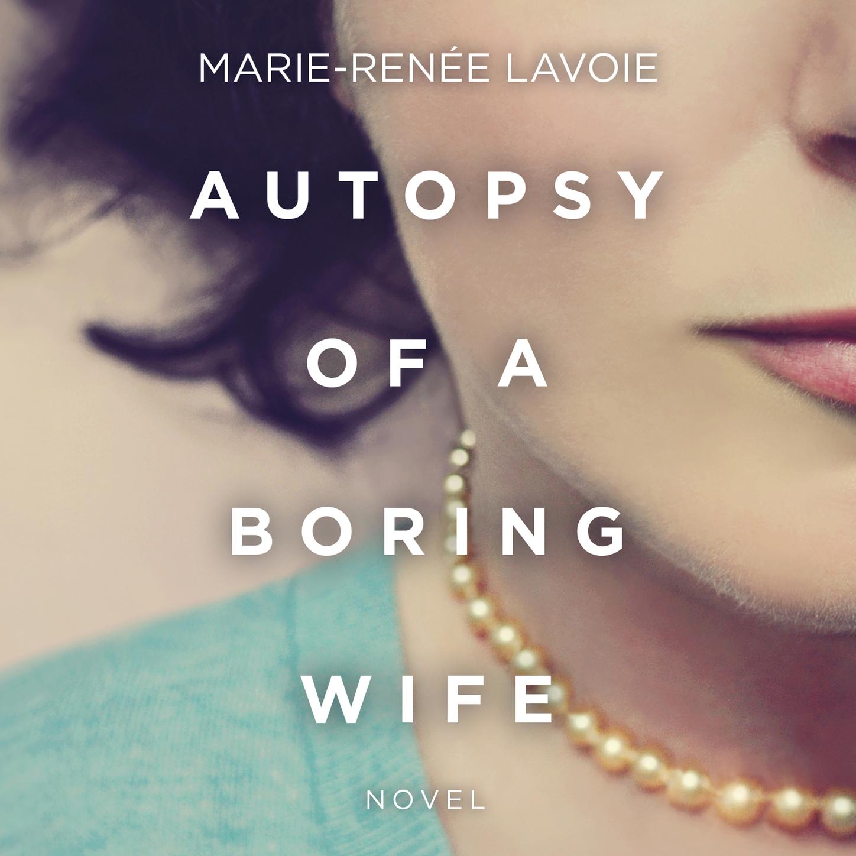 Marie-Renee Lavoie Autopsy of a Boring Wife (Unabridged) heartbreak of a hustler s wife