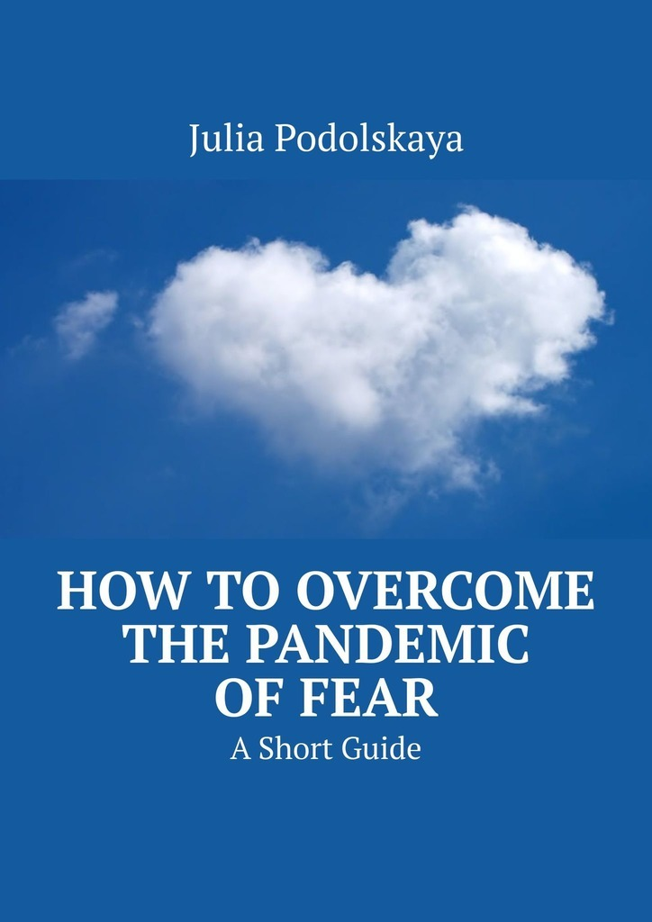How toOvercome the Pandemic ofFear. AShort Guide