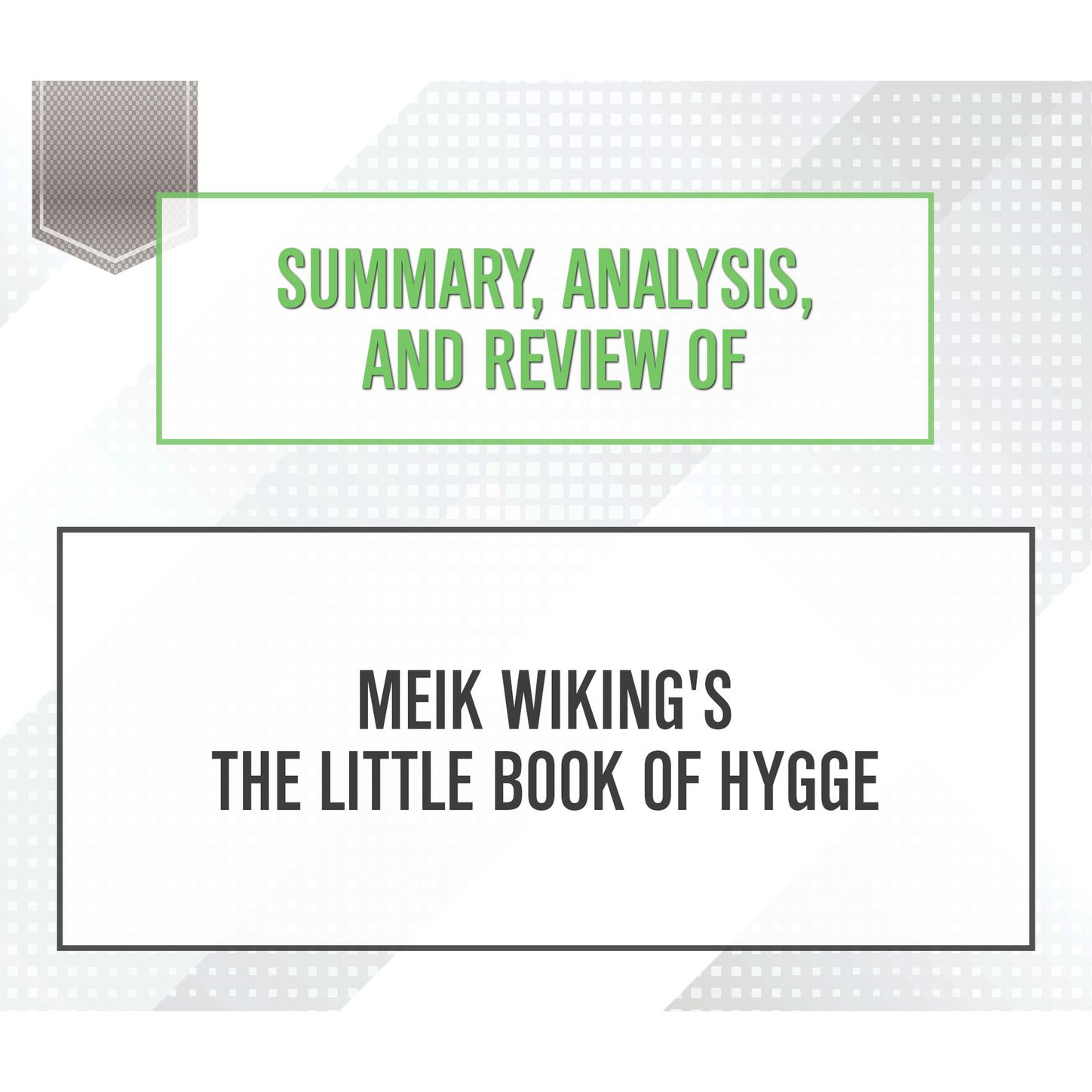 Start Publishing Notes Summary, Analysis, and Review of Meik Wiking's The Little Book of Hygge (Unabridged)