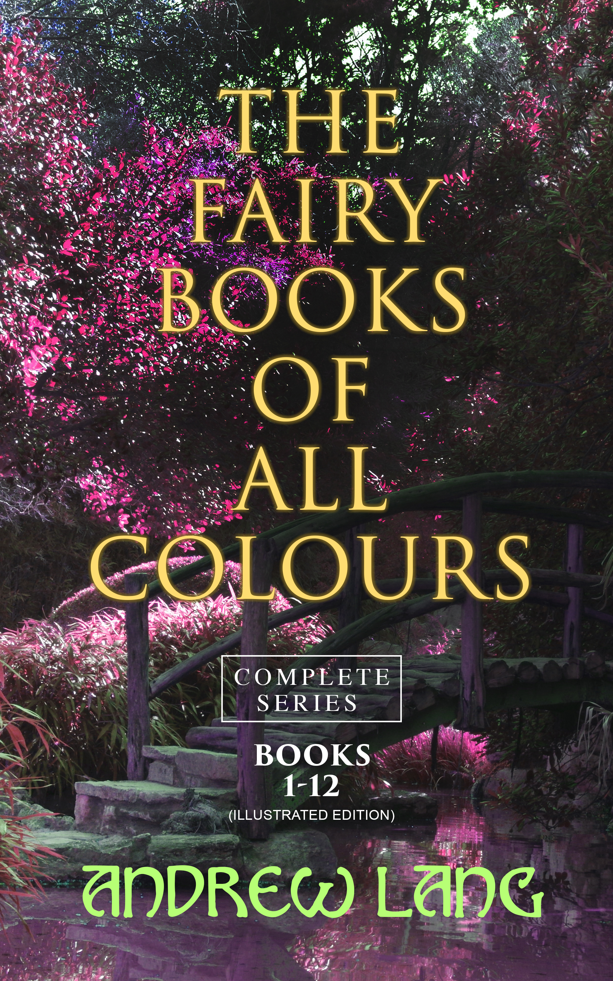 Andrew Lang The Fairy Books of All Colours - Complete Series: Books 1-12 (Illustrated Edition) the complete book of the flower fairies