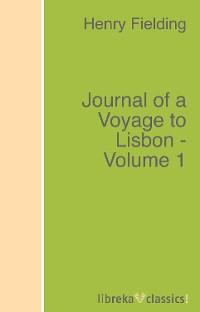 Henry Fielding Journal of a Voyage to Lisbon - Volume 1 henry woodward geological magazine volume 22