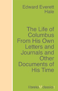 Edward Everett Hale The Life of Columbus From His Own Letters and Journals and Other Documents of His Time william hale hale account of the executors of richard bishop of london 1303 and of the executors of thomas bishop of exeter 1310 latin edition